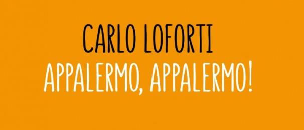 """""""APPALERMO, APPALERMO!"""": dal 14 aprile in libreria il romanzo d'esordio di Carlo Loforti"""