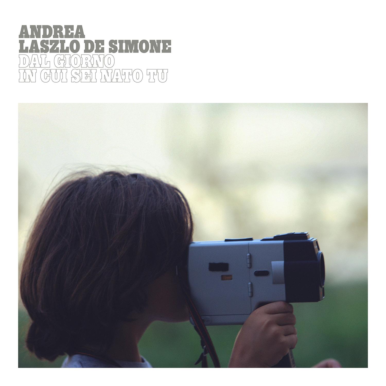 Andrea Laszlo De Simone - Dal giorno in cui sei nato tu